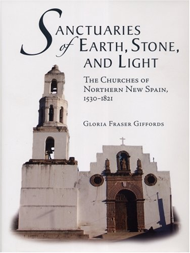 Sanctuaries of Earth, Stone, and Light: The Churches of Northern New Spain, 1530-1821 (Southwest Center Series) by Gloria Fraser Giffords (2007-12-06)