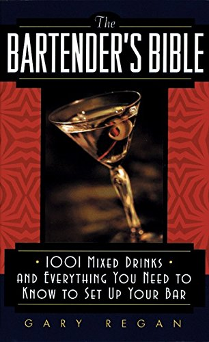 The Bartender's Bible: 1001 Mixed Drinks and Everything You Need to Know to Set Up Your Bar por Gary Regan