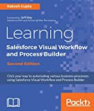 Learning Salesforce Visual Workflow and Process Builder - Second Edition: Flows and automation for enhanced business productivity