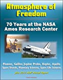 Atmosphere of Freedom: 70 Years at the NASA Ames Research Center - Pioneer, Galileo Jupiter Probe, Kepler, Apollo, Space Shuttle, Planetary Sciences, Space ... 2012 ASAP Annual Report (English Edition)