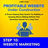 Profitable Website Under Construction - Step 10: Website Marketing: A Proven Step-by-Step System for Building an Amazing Money Making Website That Generates Income for a Long Term