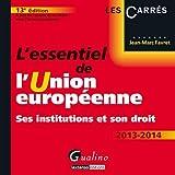 L'essentiel de l'Union européenne 2013-2014. Ses institutions et son droit