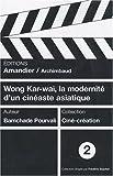 Wong Kar-wai, la modernité d'un cinéaste asiatique