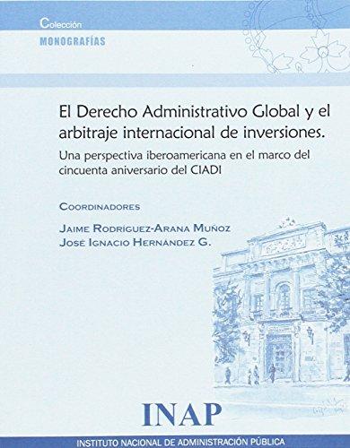Derecho Administrativo Global y el arbitraje internacional de inversiones (Monografia)