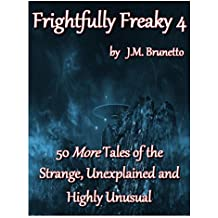 Frightfully Freaky 4: 50 More Tales of the Strange, Unexplained and Highly Unusual (English Edition)