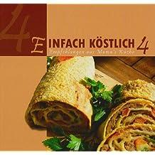 Einfach Köstlich 4: Empfehlungen aus Mama´s Küche