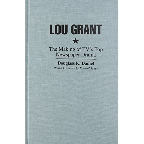 Lou Grant: The Making of TV's Top Newspaper Drama (Television and Popular Culture) by Douglass Daniel (1996-01-01)