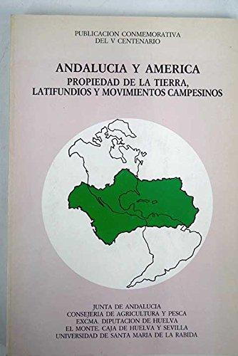 Andalucía y América: Propiedad de la tierra, latifundios y movimientos campesinos (Actas de las VIII Jornadas de Andalucía y América)