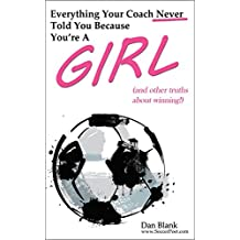Everything Your Coach Never Told You Because You're a Girl: (and other truths about winning!) (English Edition)