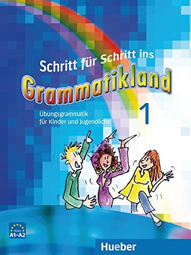 Schritt für Schritt ins Grammatikland: Deutsch als Fremdsprache / Übungsgrammatik für Kinder und Jugendliche