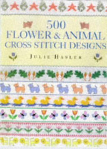 500 Flower and Animal Cross Stitch Designs by Julie S. Hasler (1998-02-28)