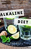 Alkaline diet: Step By Step Guide to adopt Alkaline Diet immediately & Keep Your Acidity Levels balanced: A Complete List of Alkaline Foods (Alkaline Diet, ... Health Living, Alkaline Chart Book 1)