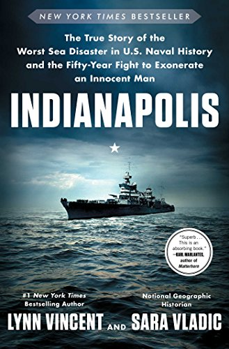 Indianapolis: The True Story of the Worst Sea Disaster in U.S. Naval History and the Fifty-Year Fight to Exonerate an Innocent Man por Lynn Vincent