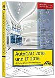 AutoCAD 2016 und LT2016 Zeichnungen, 3D-Modelle, Layouts (Kompendium / Handbuch) inkl. Beileger für Version 2017 mit allen NEUHEITEN der 2017er Version