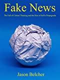 Fake News: The Fall of Critical Thinking and the Rise of Selfie Propaganda