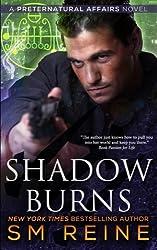 Shadow Burns: An Urban Fantasy Mystery: Volume 4 (Preternatural Affairs) by S M Reine (2014-09-21)