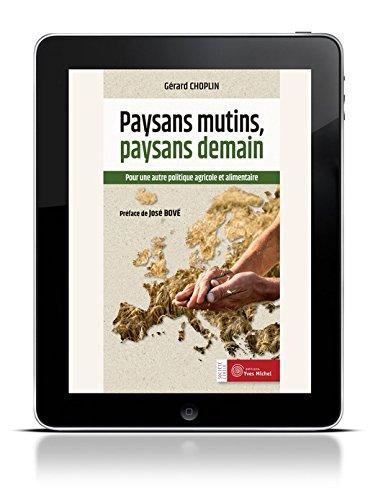 Paysans mutins, paysans demain: Pour une autre politique agricole et alimentaire (Société civile) par Gérard CHOPLIN