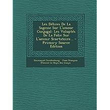 Les Delices de la Sagesse Sur L'Amour Conjugal: Les Voluptes de la Folie Sur L'Amour Scortatoire...