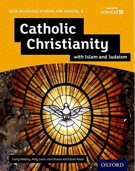 GCSE Religious Studies for Edexcel A: Catholic Christianity with Islam and Judaism Student Book: Amazon.co.uk: Lewis, Andy, Rowan, Paul, Hobday, Cathy, Wood, Cavan: 9780198370468: Books