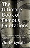 #7: The Ultimate Book of Famous Quotations: 10,000 Famous Quotations to Inspire, Motivate, Comfort and Cheer You! (Ultimate Famous Quotes)