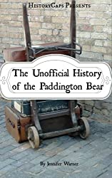 The Unofficial History of the Paddington Bear by Jennifer Warner (2014-09-01)