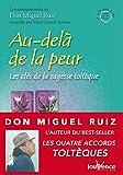 Au-delà de la peur - Les Messages de Don Miguel Ruiz, T2 - Format Kindle - 9782889052387 - 14,99 €