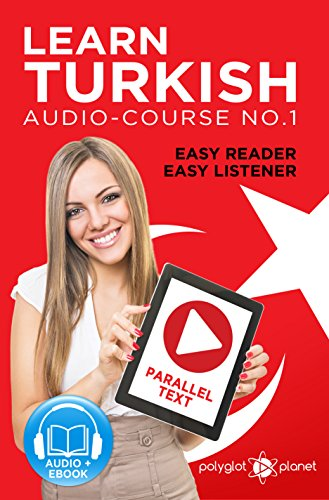 Learn Turkish   Easy Reader   Easy Listener   Parallel Text Audio Course No. 1 (Learn Turkish   For beginners & Intermediate Level   Easy Learning) (English Edition)