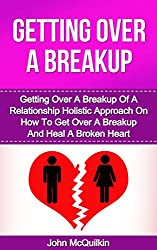 Getting Over A Breakup: Getting Over A Breakup Of A Relationship And Mending A Broken Heart While Getting Over A Breakup (Healing A Broken Heart) (English Edition)