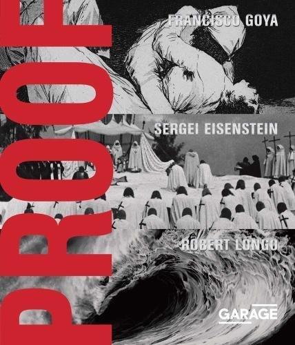Proof - Francisco Goya, Sergei Eisenstein, Robert Longo