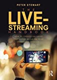 The Live-Streaming Handbook: How to create live video for social media on your phone and desktop