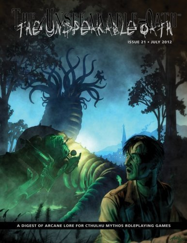The Unspeakable Oath 21: A Digest of Arcane Lore for Cthulhu Mythos RolePlaying Games by Shane Ivey (2012-08-03)