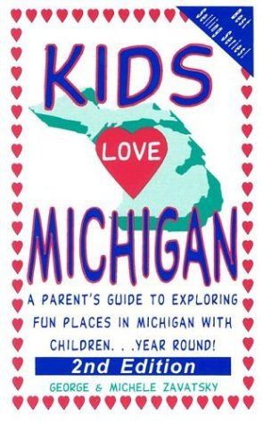 Kids Love Michigan: A Parent's Guide to Exploring Fun Places in Michigan with Children...Year Round! by George Zavatsky (2003-06-06)