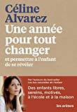 Une année pour tout changer : et permettre à l'enfant de se révéler / Céline Alvarez | ALVAREZ, CELINE - Auteur du texte. Auteur