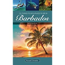 101 Things To Do and Places To See in Barbados by Russell Streeter (2014-12-19)