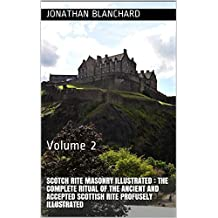 Scotch Rite masonry illustrated : the complete ritual of the ancient and accepted Scottish Rite profusely illustrated :  Volume 2 (English Edition)