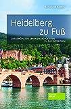 Heidelberg zu Fuß: Die schönsten Sehenswürdigkeiten zu Fuß entdecken - Susanne Kahlig