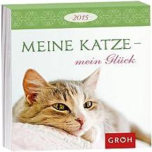 Meine Katze - mein Glück 2015: Abreißkalender für 365 x Freude für Katzenfreunde