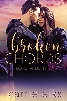 Broken Chords (Love in London Book 2) by [Elks, Carrie]