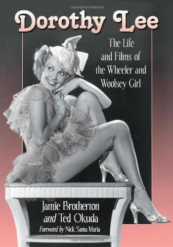 Dorothy Lee: The Life and Films of the Wheeler and Woolsey Girl by Jamie Brotherton, Ted Okuda (2013) Paperback