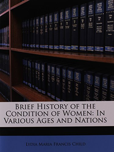 Brief History of the Condition of Women: In Various Ages and Nations