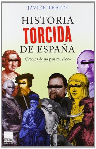 HISTORIA TORCIDA DE ESPAÑA (Principal de los Libros) por Javier Traité