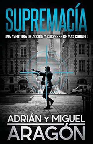 Supremacía: Una aventura de acción y suspense (Max Cornell thrillers de acción)