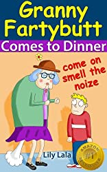 Granny Fartybutt Comes to Dinner - Includes FREE audio version. (The first in the series of Rhyming Fart Books)