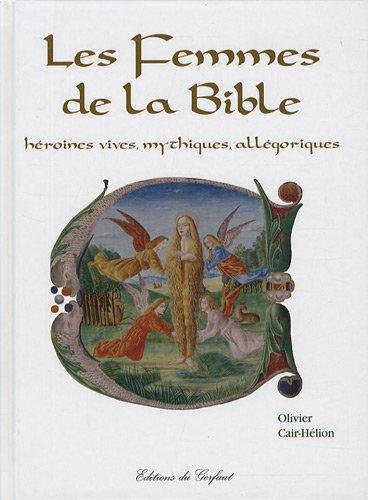 Les Femmes de la Bible : Héroïnes vives, mythiques, allégoriques par Olivier Cair-Hélion