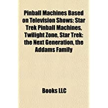 Pinball Machines Based on Television Shows: Twilight Zone, The Addams Family, Doctor Who, Indiana Jones: The Pinball Adventure, Spider-Man
