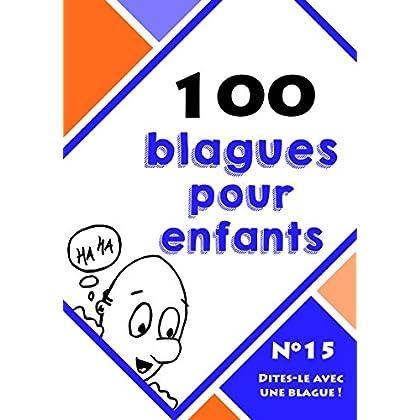 100 blagues pour enfants (Dites-le avec une blague ! t. 15)