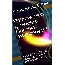 Elettrotecnica generale e Macchine elettricheVol. I: Dalla materia alle reti elettriche in c.c. con 160 esercizi svolti (Elettrotecnica e Macchine elettriche) (Italian Edition)