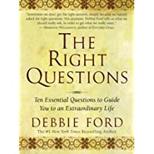 The Right Questions: Ten Essential Questions To Guide You To An Extraordinary Life by Ford, Debbie (2004) Paperback