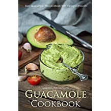 Guacamole Cookbook: Best Guacamole Recipe Book With Variety of Flavors (English Edition)