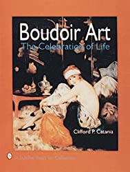 BOUDOIR ART: The Celebration of Life (Schiffer Book for Collectors)